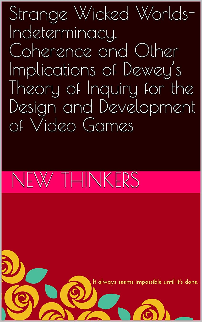 交渉する辞書手がかりStrange Wicked Worlds- Indeterminacy, Coherence and Other Implications of Dewey's Theory of Inquiry for the Design and Development of Video Games (English Edition)