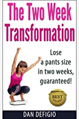 The Two Week Transformation: Lose a pants size in two weeks! Detox diet plan for quick weight loss and health Kindle Edition
