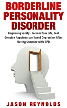 Borderline Personality Disorder: Recovering Your Life After Dating Someone with BPD (BPD, Relationship Recovery, Depression, Codependency)