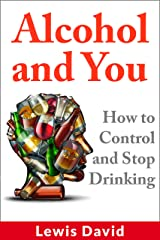 Alcohol and You: How to Control and Stop Drinking (Self Help Book 2) Kindle Edition