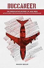Buccaneer: The Provocative Odyssey of Jack Reed, Adventurer, Drug Smuggler and Pilot Extraordinaire