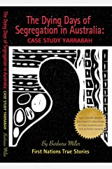 The Dying Days of Segregation in Australia: Case Study Yarrabah (Racism and Apartheid re Australian Aborigines) (First Nations True Stories) Kindle Edition