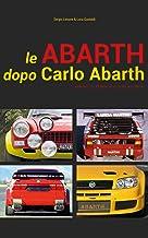 Le Abarth dopo Carlo Abarth: Appunti su trent'anni di vetture da corsa (Italian Edition)
