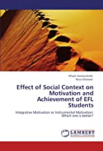 Effect of Social Context on Motivation and Achievement of EFL Students: Integrative Motivation or Instrumental Motivation: Which one is better?