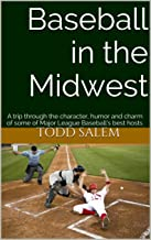 Baseball in the Midwest: A trip through the character, humor and charm of some of Major League Baseball's best hosts (English Edition)