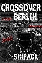Crossover Berlin: Sixpack (German Edition)