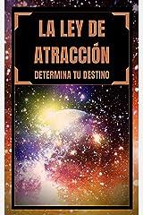 LA LEY DE ATRACCION: Determina tu destino (TECNICAS PARA ATRAER LO MENTALMENTE ANHELADO nº 1) (Spanish Edition) Kindle Edition