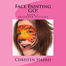 Face Painting GO!: Book 1: Beginner Designs
