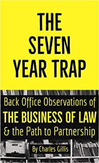The Seven Year Trap: Back Office Observations of the Business of Law & the Path to Partnership