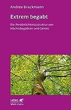 Extrem begabt: Die Persönlichkeitsstruktur von Höchstbegabten und Genies (Leben Lernen) (German Edition)