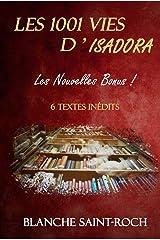 Les 1001 vies d'Isadora : Les Nouvelles Bonus !: 6 textes inédits Format Kindle