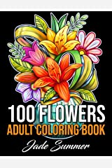 100 Flowers: An Adult Coloring Book with Bouquets, Wreaths, Swirls, Patterns, Decorations, Inspirational Designs, and Much More! Paperback
