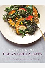 Clean Green Eats: 100+ Clean-Eating Recipes to Improve Your Whole Life Kindle Edition