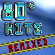 80's Hits Remixed (Best 80's Top 40 Hits - Club, Dance, House & Techno Remix Collection)