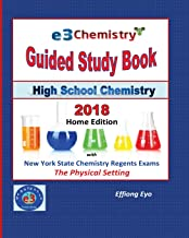 E3 Chemistry Guided Study Book - 2018 Home Edition: High School Chemistry with NYS Regents Exams - The Physical Setting (Answer Key Included)