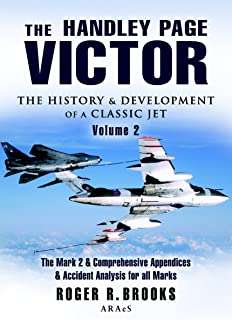 Handley Page Victor - Volume 2: The Mark 2 and Comprehensive Appendices and Accident Analysis for all Marks.