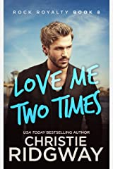 Love Me Two Times (Rock Royalty Book 8) Kindle Edition