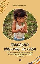 Educação Waldorf em casa: Caminhos para o Homeschooling inspirado na pedagogia Waldorf 1º setênio (Portuguese Edition)