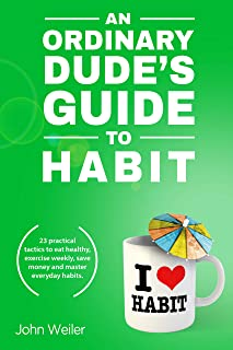 An Ordinary Dude's Guide to Habit: 23 practical tactics