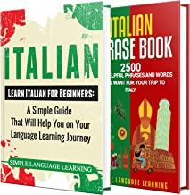 Learn Italian: A Comprehensive Guide to Learning Italian for Beginners, Including Grammar and 2500 Popular Phrases (English Edition)