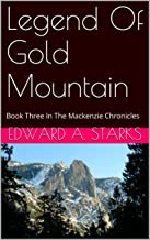 Legend Of Gold Mountain: Book Three In The Mackenzie Chronicles