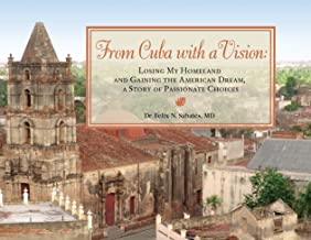 From Cuba with a Vision: Losing My Homeland and Gaining the American Dream, a Story of Passionate Choices