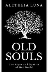 Old Souls: The Sages and Mystics of Our World Kindle Edition