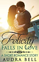 Felicity Falls in Love: A Short Romance Story (The Love Series Book 6)
