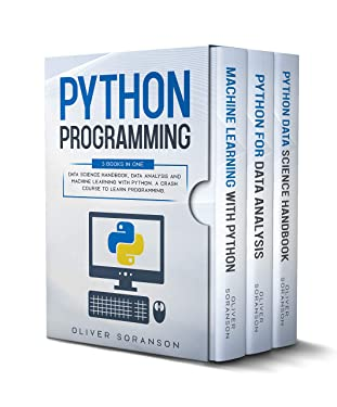 Python Programming: 3 Books in 1: Data Science Handbook, Data Analysis and Machine Learning with Python. A Crash Course to Learn Programming.