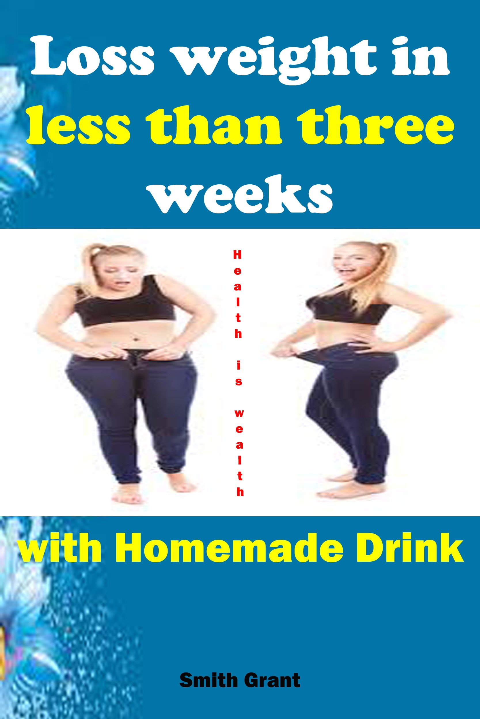 Download Loss Weight In Less Than Three Weeks With Homemade Drink: Extreme Weight Loss,weight Loss Pills, Weight Loss Pill, Best We... 