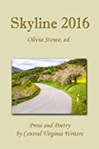 Skyline 2016: An Anthology of Prose and Poetry by Central Virginia Writers (Skyline Anthologies Book 3)