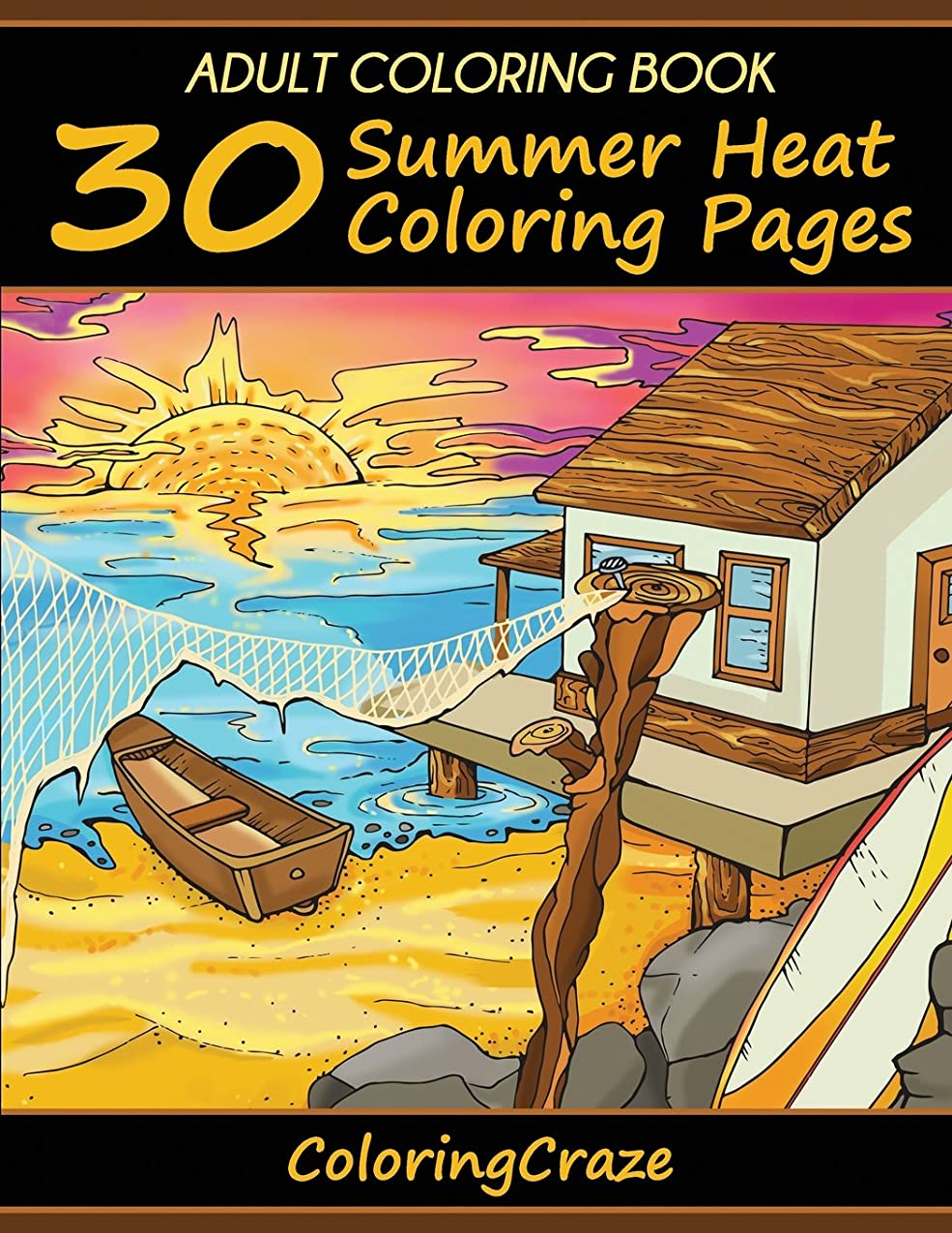 上級植木寛解Adult Coloring Book: 30 Summer Heat Coloring Pages (Colorful Seasons)