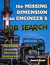 THE MISSING DIMENSION IN AN ENGINEER'S JOB SEARCH: How to get the Job you really want and love the job you hate? (English Edition)