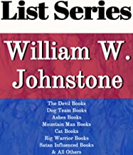 WILLIAM W. JOHNSTONE: SERIES READING ORDER: DEVIL BOOKS, DOG TEAM BOOKS, ASHES BOOKS, MOUNTAIN MAN BOOKS, CAT BOOKS, RIG WARRIOR BOOKS, SATAN INFLUENCED BOOKS BY WILLIAM W. JOHNSTONE