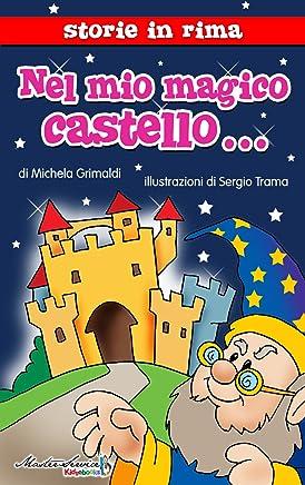 Nel mio magico castello... (Storie in rima Vol. 1)