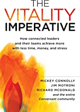 The Vitality Imperative: How connected leaders and their teams achieve more with less time, money, and stress