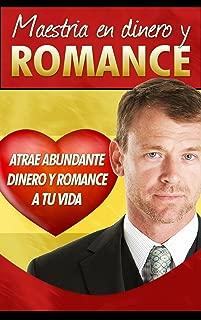Como Atraer Dinero y Amor: Maestría en dinero y romance Secretos para atraer abundante riqueza y romance a tu vida. (Spanish Edition)