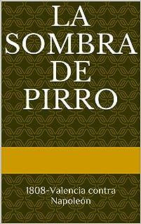 La sombra de Pirro: 1808-Valencia contra Napoleón (Spanish Edition)