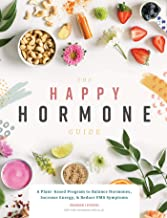 The Happy Hormone Guide: A Plant-based Program to Balance Hormones, Increase Energy, & Reduce PMS Symptoms