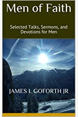 Men of Faith: Selected Talks, Sermons, and Devotions for Men Kindle Edition