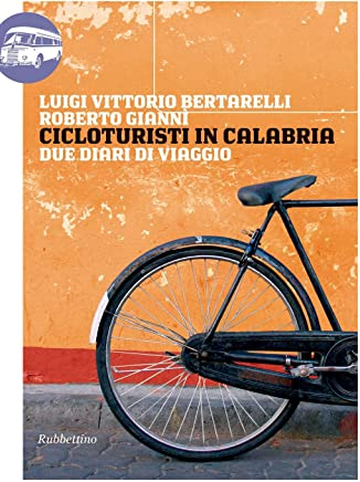 Cicloturisti in Calabria: Due diari di viaggio (Viaggio in Calabria Vol. 1)
