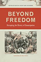 Beyond Freedom: Disrupting the History of Emancipation (UnCivil Wars Ser.)