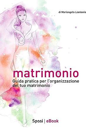 Matrimonio : Guida pratica per lorganizzazione del tuo matrimonio