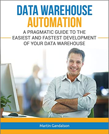 Amazon com: Data Warehouse Automation: A Pragmatic Guide to