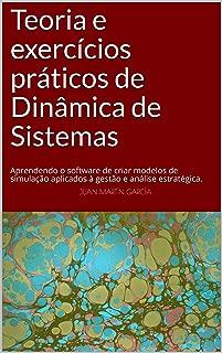 Teoria e exercícios práticos de Dinâmica de Sistemas: Aprendendo o software de criar modelos de simulação aplicados à gestão e análise estratégica. (Modelagem ... Matemática Livro 2019) (Portuguese Edition)