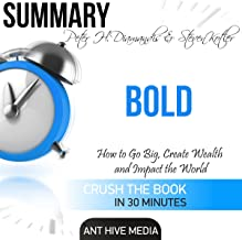 Summary of Peter H. Diamandis & Steven Kolter's Bold: How to Go Big, Create Wealth and Impact the World
