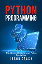 Python Programming: The Advanced Guide to Learn Python Step by Step. (English Edition)