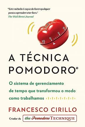 A Técnica Pomodoro: O sistema de gerenciamento detempo que transformou o modo como trabalhamos