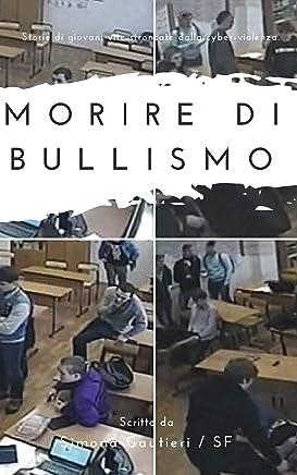 Morire di bullismo: Storie di giovani vite stroncate dalla violenza del branco. (Tio Focus)