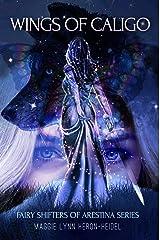 Wings of Caligo: A Fairy Shifter Urban Fantasy Novel (Legends of Arestina Book 1) Kindle Edition
